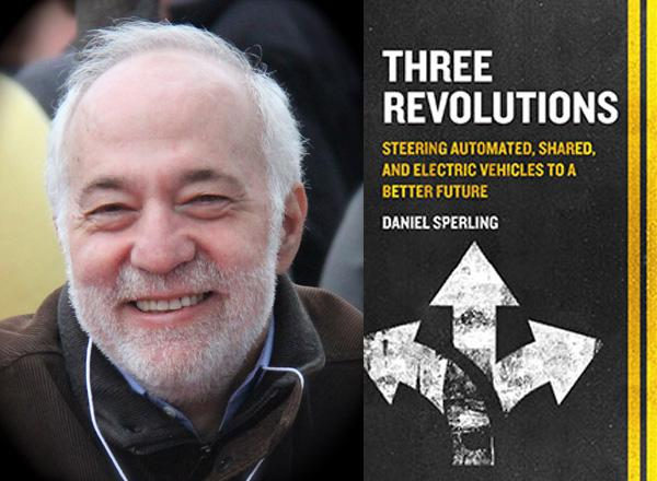 "Dan Sperling's book, ""Three Revolutions: Steering Automated, Shared and Electric Vehicles to a Better Future"""